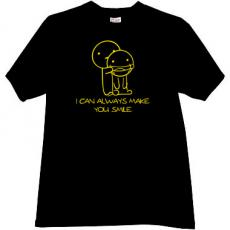 I can always make you smile Funny T-shirt in black