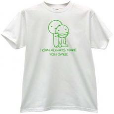 I can always make you smile Funny T-shirt in white