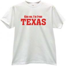 Kiss me, Im from TEXAS! - Cool T-shirt