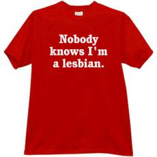 Nobody knows Im a Lesbian - Great sexy T-shirt