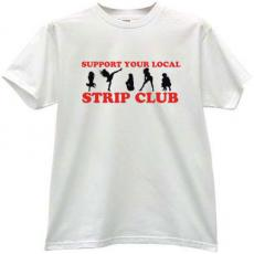 Support Your local Strip Club - Cool Sexy T-shirt