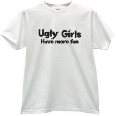 UGLY Girls Have More Fun Funny T-shirt in white