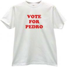 Vote For Pedro Political T-shirt