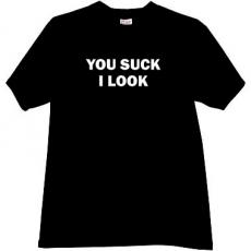 YOU SUCK I LOOK Funny T-shirt in Black