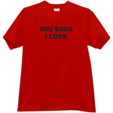YOU SUCK I LOOK Funny T-shirt in red